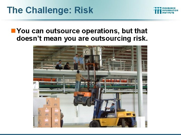 The Challenge: Risk n You can outsource operations, but that doesn't mean you are