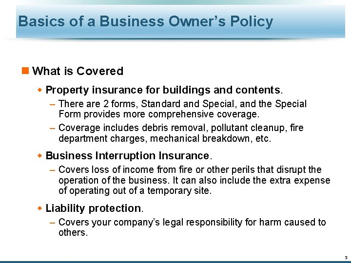 Basics of a Business Owner's Policy n What is Covered w Property insurance for