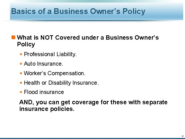 Basics of a Business Owner's Policy n What is NOT Covered under a Business