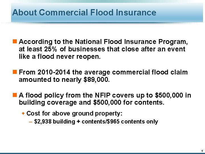 About Commercial Flood Insurance n According to the National Flood Insurance Program, at least