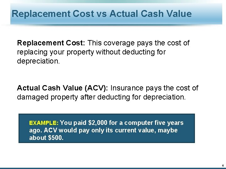 Replacement Cost vs Actual Cash Value Replacement Cost: This coverage pays the cost of