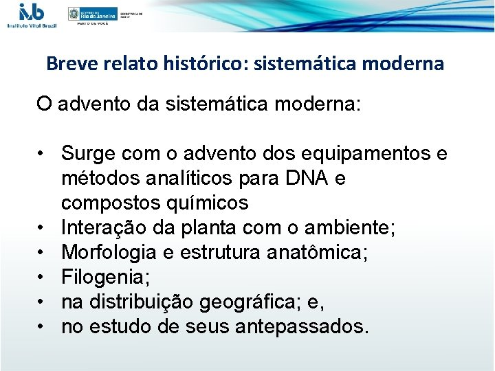 Breve relato histórico: sistemática moderna O advento da sistemática moderna: • Surge com o