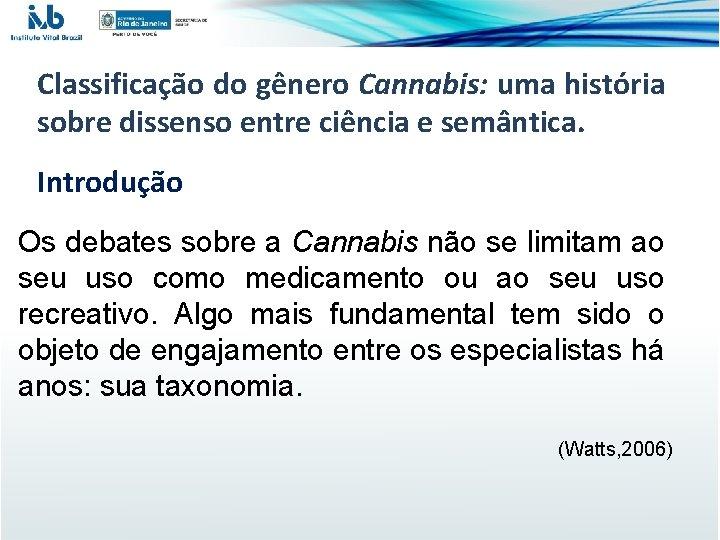 Classificação do gênero Cannabis: uma história sobre dissenso entre ciência e semântica. Introdução Os