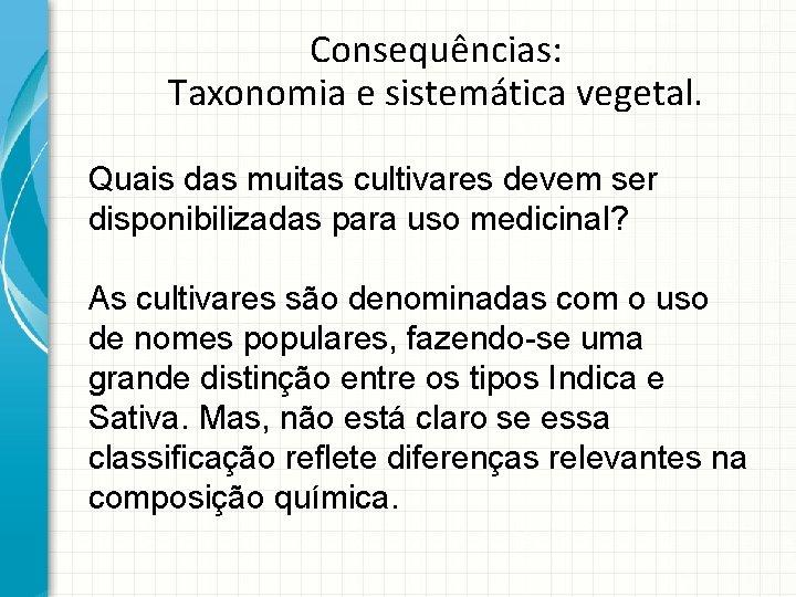 Consequências: Taxonomia e sistemática vegetal. Quais das muitas cultivares devem ser disponibilizadas para uso