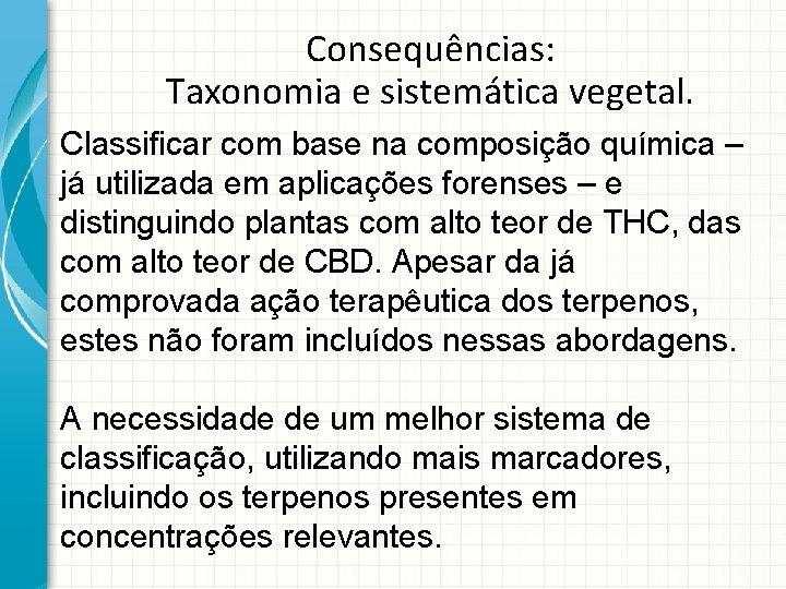 Consequências: Taxonomia e sistemática vegetal. Classificar com base na composição química – já utilizada