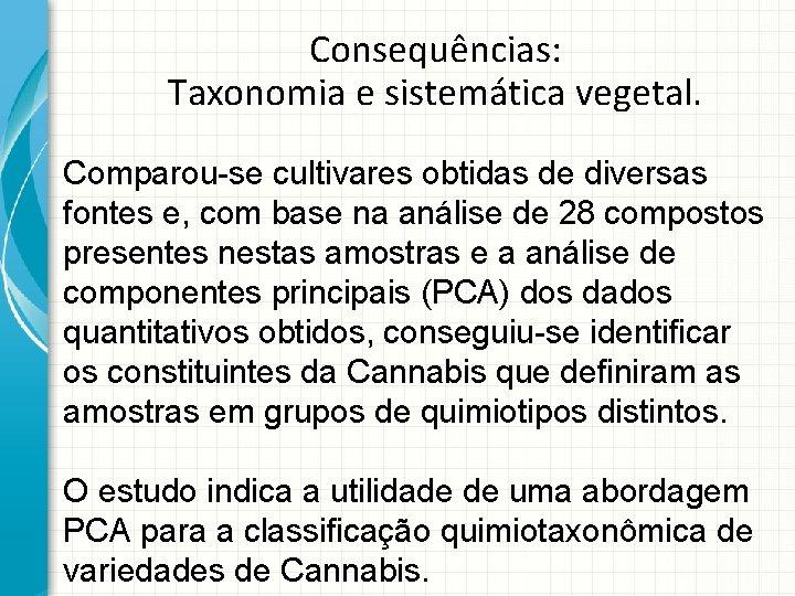 Consequências: Taxonomia e sistemática vegetal. Comparou-se cultivares obtidas de diversas fontes e, com base