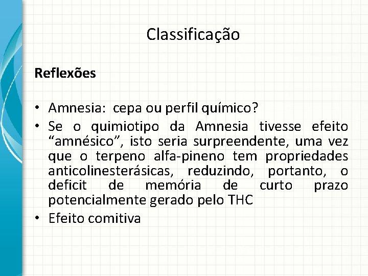 Classificação Reflexões • Amnesia: cepa ou perfil químico? • Se o quimiotipo da Amnesia
