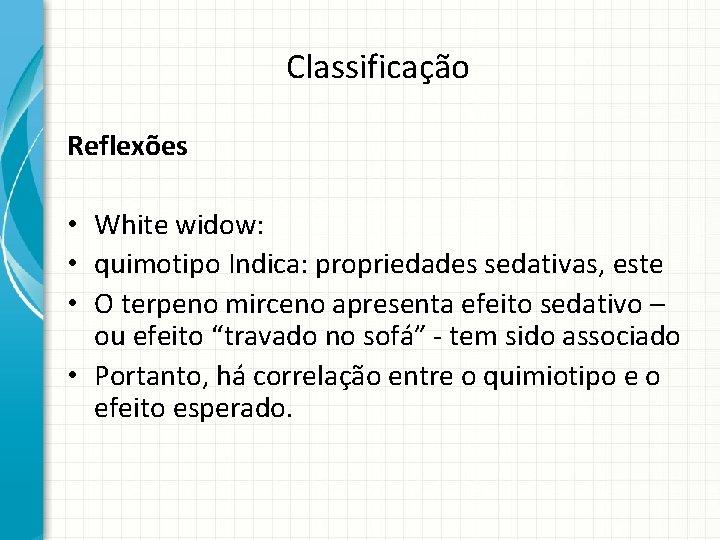 Classificação Reflexões • White widow: • quimotipo Indica: propriedades sedativas, este • O terpeno