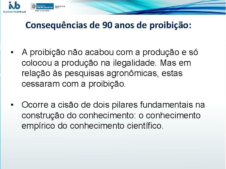 Consequências de 90 anos de proibição: • A proibição não acabou com a produção