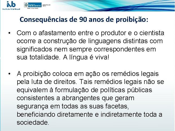 Consequências de 90 anos de proibição: • Com o afastamento entre o produtor e