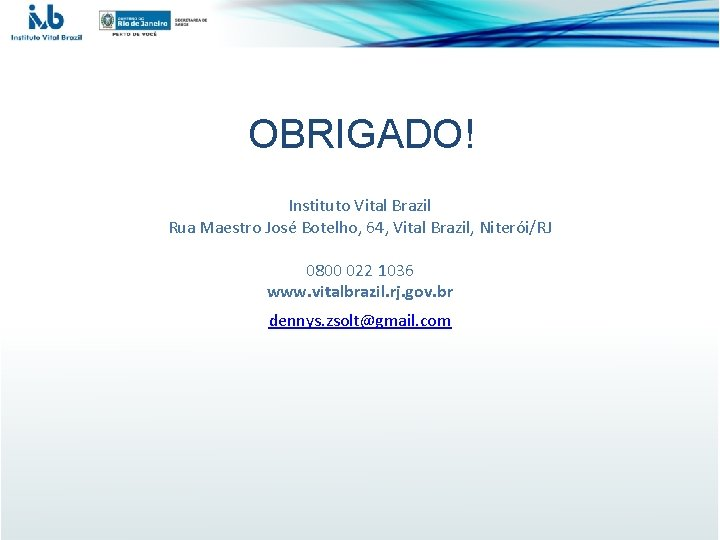 OBRIGADO! Instituto Vital Brazil Rua Maestro José Botelho, 64, Vital Brazil, Niterói/RJ 0800 022