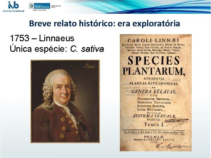 Breve relato histórico: era exploratória 1753 – Linnaeus Única espécie: C. sativa
