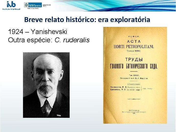 Breve relato histórico: era exploratória 1924 – Yanishevski Outra espécie: C. ruderalis