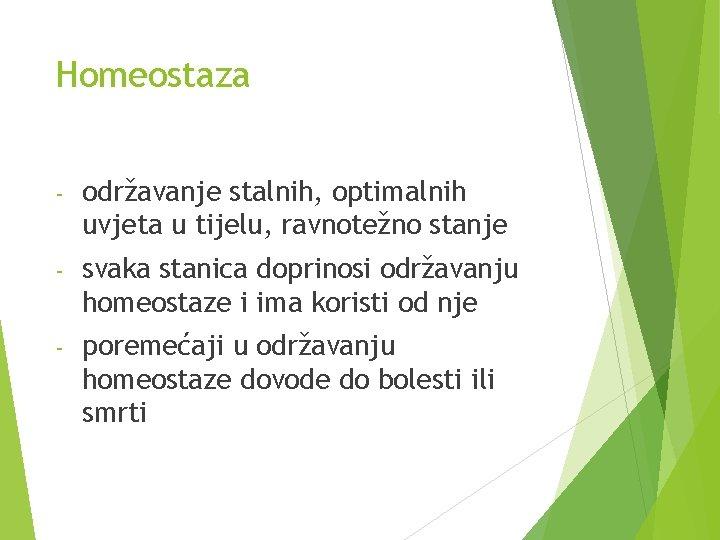 Homeostaza - održavanje stalnih, optimalnih uvjeta u tijelu, ravnotežno stanje - svaka stanica doprinosi