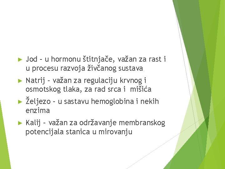 ► Jod – u hormonu štitnjače, važan za rast i u procesu razvoja živčanog