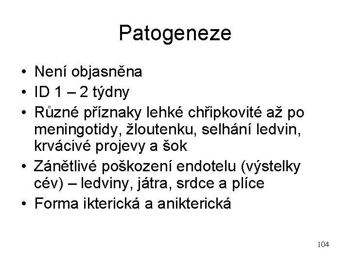 Patogeneze • Není objasněna • ID 1 – 2 týdny • Různé příznaky lehké