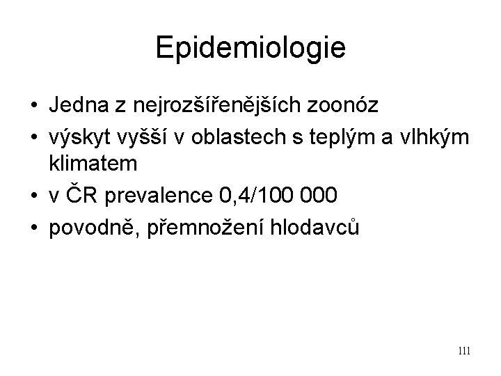 Epidemiologie • Jedna z nejrozšířenějších zoonóz • výskyt vyšší v oblastech s teplým a