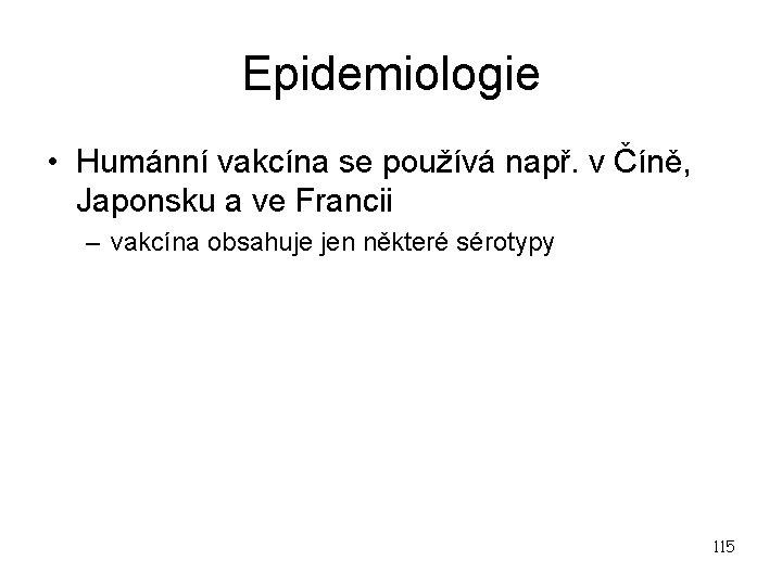 Epidemiologie • Humánní vakcína se používá např. v Číně, Japonsku a ve Francii –