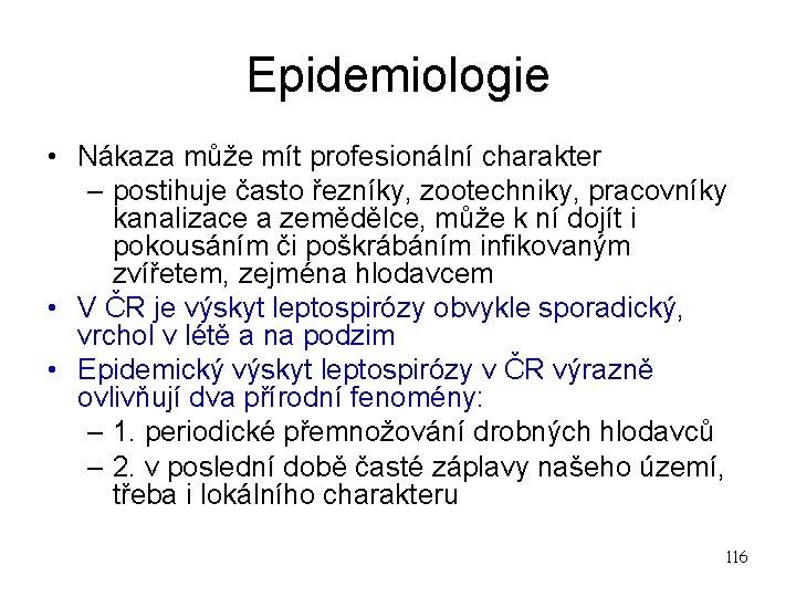 Epidemiologie • Nákaza může mít profesionální charakter – postihuje často řezníky, zootechniky, pracovníky kanalizace