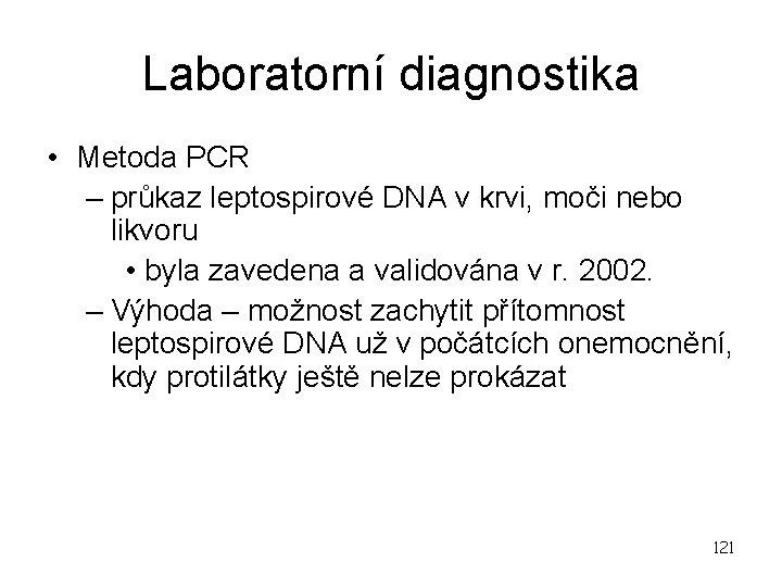 Laboratorní diagnostika • Metoda PCR – průkaz leptospirové DNA v krvi, moči nebo likvoru