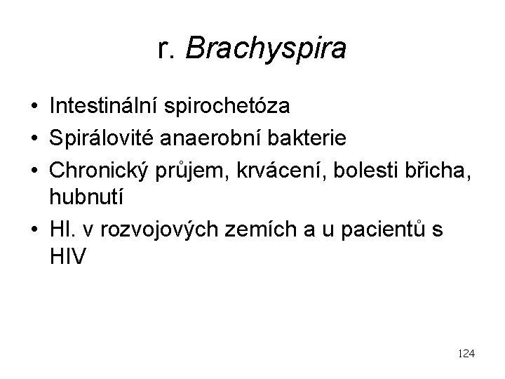 r. Brachyspira • Intestinální spirochetóza • Spirálovité anaerobní bakterie • Chronický průjem, krvácení, bolesti