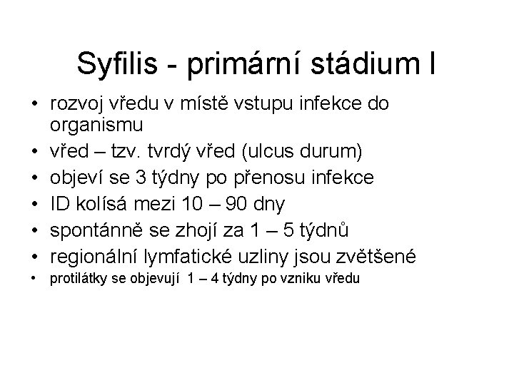 Syfilis - primární stádium I • rozvoj vředu v místě vstupu infekce do organismu