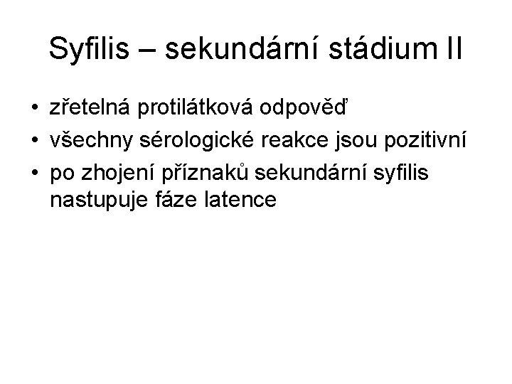 Syfilis – sekundární stádium II • zřetelná protilátková odpověď • všechny sérologické reakce jsou