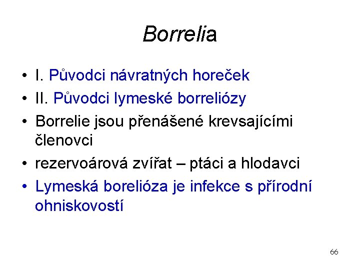 Borrelia • I. Původci návratných horeček • II. Původci lymeské borreliózy • Borrelie jsou