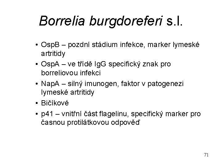 Borrelia burgdoreferi s. l. • Osp. B – pozdní stádium infekce, marker lymeské artritidy
