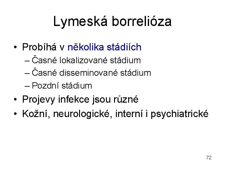 Lymeská borrelióza • Probíhá v několika stádiích – Časné lokalizované stádium – Časné disseminované