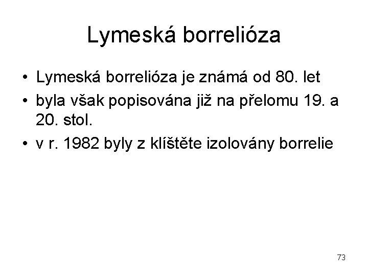 Lymeská borrelióza • Lymeská borrelióza je známá od 80. let • byla však popisována