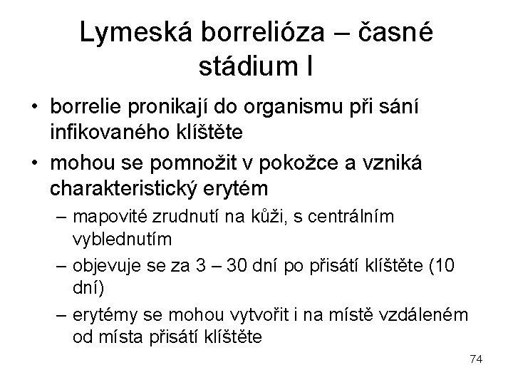 Lymeská borrelióza – časné stádium I • borrelie pronikají do organismu při sání infikovaného
