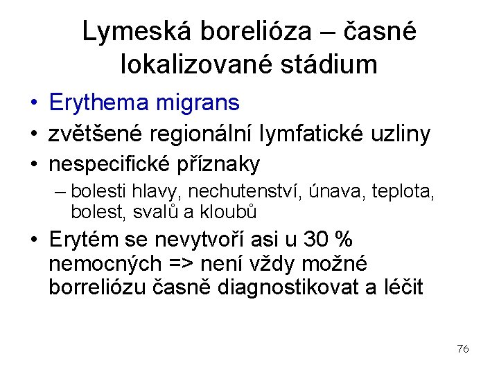 Lymeská borelióza – časné lokalizované stádium • Erythema migrans • zvětšené regionální lymfatické uzliny