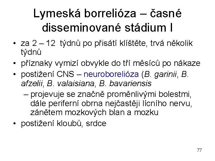 Lymeská borrelióza – časné disseminované stádium I • za 2 – 12 týdnů po
