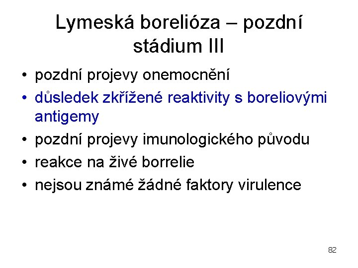 Lymeská borelióza – pozdní stádium III • pozdní projevy onemocnění • důsledek zkřížené reaktivity