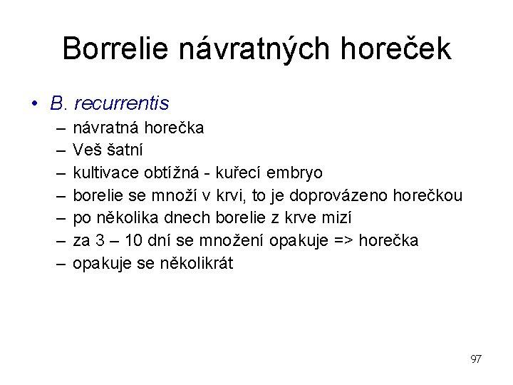 Borrelie návratných horeček • B. recurrentis – – – – návratná horečka Veš šatní