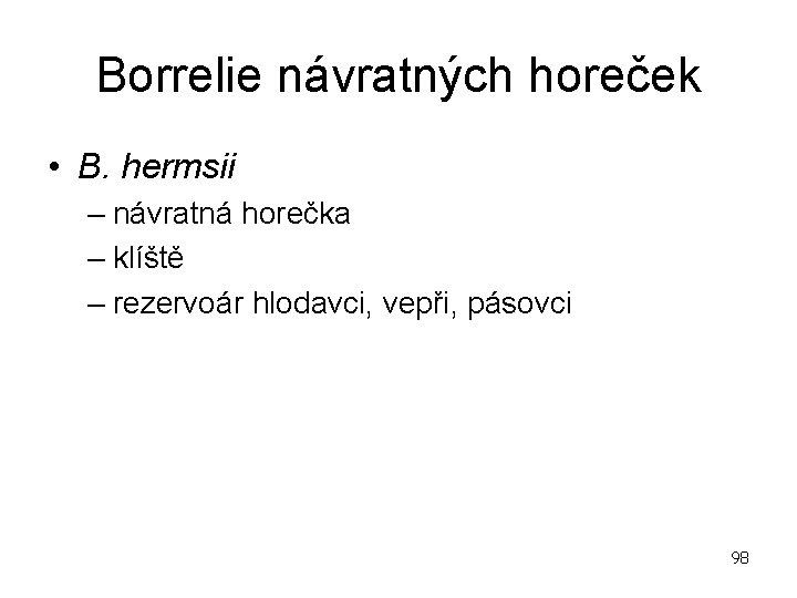 Borrelie návratných horeček • B. hermsii – návratná horečka – klíště – rezervoár hlodavci,
