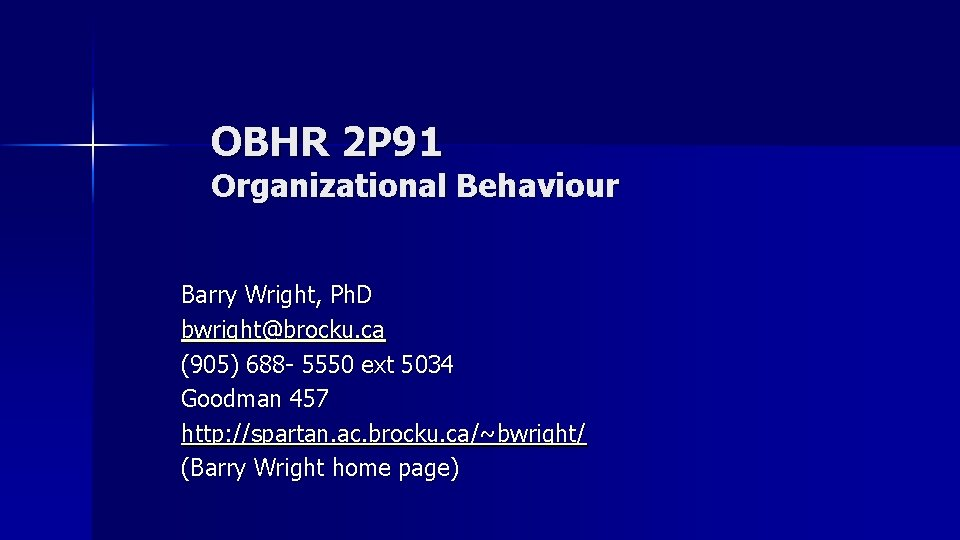 OBHR 2 P 91 Organizational Behaviour Barry Wright, Ph. D bwright@brocku. ca (905) 688
