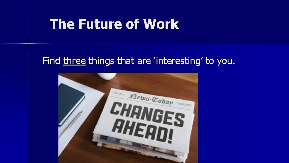The Future of Work Find three things that are 'interesting' to you.