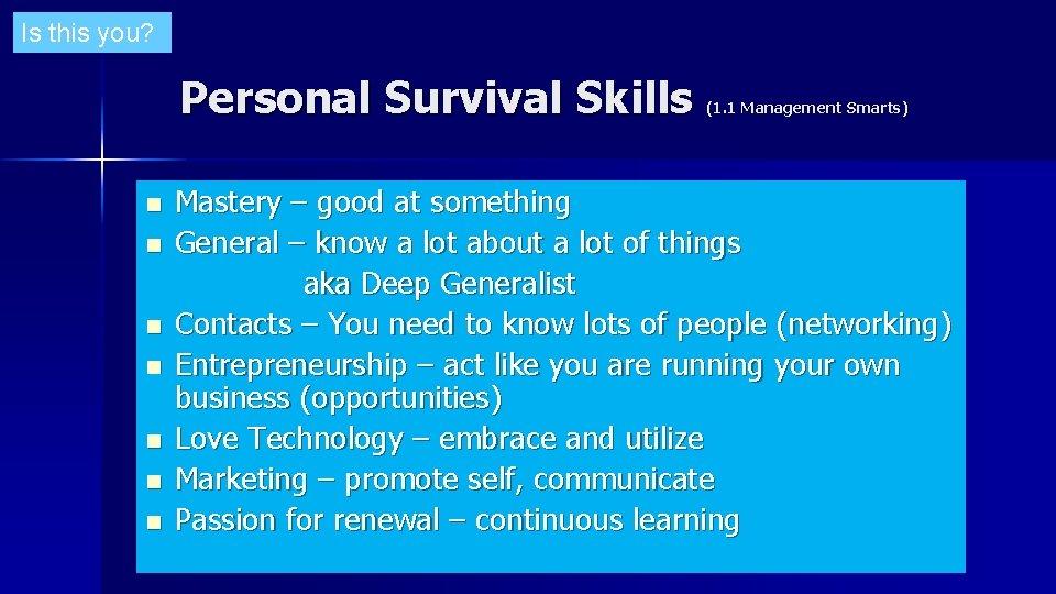 Is this you? Personal Survival Skills n n n n (1. 1 Management Smarts)