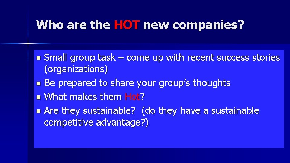 Who are the HOT new companies? Small group task – come up with recent