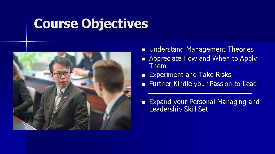 Course Objectives n n n Understand Management Theories Appreciate How and When to Apply