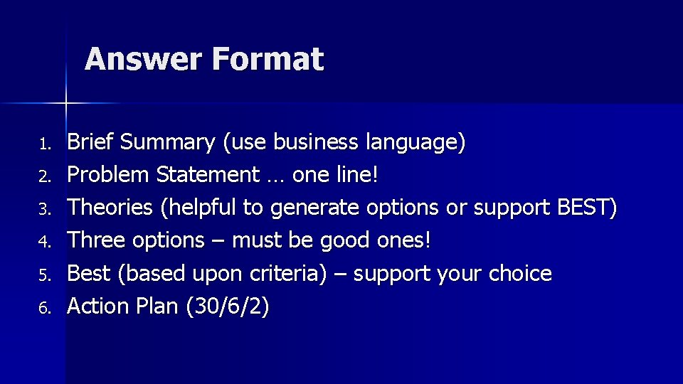 Answer Format 1. 2. 3. 4. 5. 6. Brief Summary (use business language) Problem