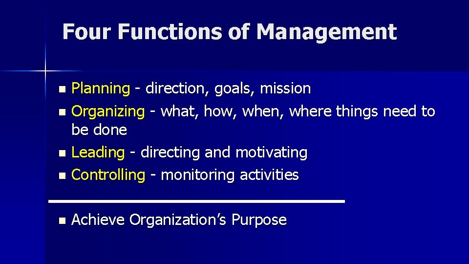 Four Functions of Management Planning - direction, goals, mission n Organizing - what, how,