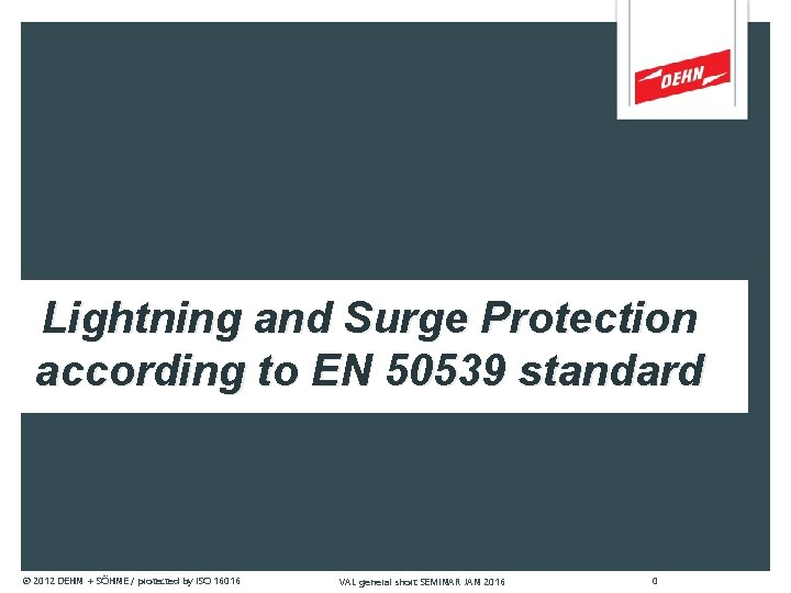 Lightning and Surge Protection according to EN 50539 standard © 2012 DEHN + SÖHNE