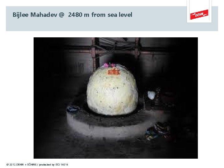 Bijlee Mahadev @ 2480 m from sea level © 2012 DEHN + SÖHNE /