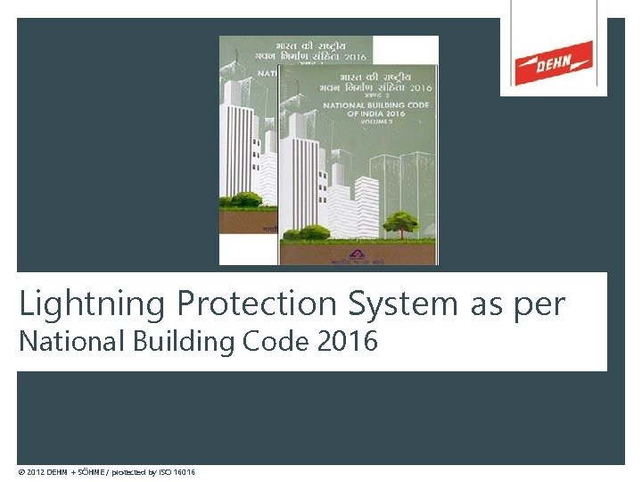 Lightning Protection System as per National Building Code 2016 © 2012 DEHN + SÖHNE
