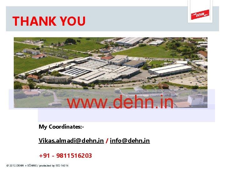 THANK YOU www. dehn. in My Coordinates: - Vikas. almadi@dehn. in / info@dehn. in