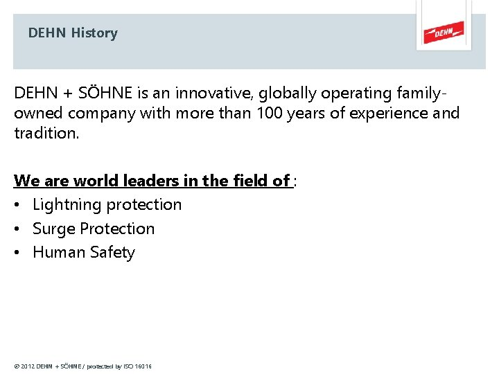 DEHN History DEHN + SÖHNE is an innovative, globally operating familyowned company with more