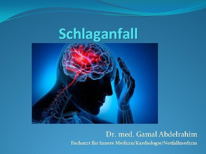 Schlaganfall Dr. med. Gamal Abdelrahim Facharzt für Innere Medizin/Kardiologie/Notfallmedizin